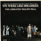 THE LIBERATED WAILING WALL--WE WERE LIKE DREAMERS Vinyl LP