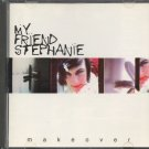 MY FRIEND STEPHANIE--MAKEOVER Compact Disc (CD)