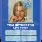 TOM NETHERTON--LOVE SONGS 8-Track Tape