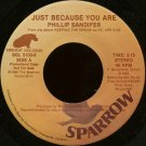 "PHILLIP SANDIFER--""""JUST BECAUSE YOU ARE"""" (3:15) (BOTH SIDES SAME) 45 RPM 7"""" Vinyl"