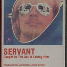 SERVANT--CAUGHT IN THE ACT OF LOVING HIM Cassette Tape