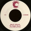 "BRAY SIBLEY--""""BE RIGHT BACK"""" (4:23)/""""HOLY IS THE LORD"""" (4:39) 45 RPM 7"""" Vinyl"