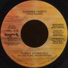 "RANDY STONEHILL--""""TURNING THIRTY"""" (3:49) (STEREO/MONO) 45 RPM 7"""" Vinyl"