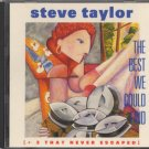 STEVE TAYLOR--THE BEST WE COULD FIND [+ 3 THAT NEVER ESCAPED] Compact Disc (CD)