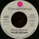 "WAYNE WATSON--""""WOULD I KNOW YOU"""" (3:47)/""""WOULD I KNOW YOU"""" (LIVE) (4:03) 45 RPM 7"""" Vinyl"
