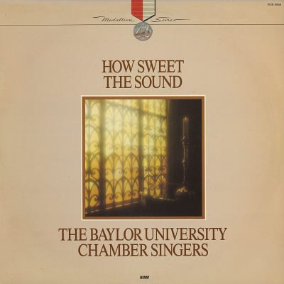 THE BAYLOR UNIVERSITY CHAMBER SINGERS--HOW SWEET THE SOUND Vinyl LP