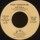 "BOB AYALA--""POUR THROUGH ME"" (3:00)/""HOW CAN I TELL THEM"" (3:55) 45 RPM 7"" Vinyl"