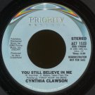 "CYNTHIA CLAWSON--""YOU STILL BELIEVE IN ME"" (3:30) (Stereo/Mono) 45 RPM 7"" Vinyl"