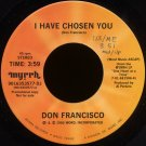 "DON FRANCISCO--""I HAVE CHOSEN YOU"" (3:59) 45 RPM 7"" Vinyl"