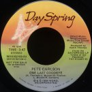 "PETE CARLSON--""ONE LAST GOODBYE"" (3:47) (Stereo/Mono) 45 RPM 7"" Vinyl"