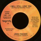 "JOHN FISCHER--""I WILL STILL LOVE YOU"" (3:40)/""DANCE"" (4:43) (With Michael W. Smith) 45 RPM 7"" Vinyl"