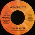 "TOM FRANZAK-""WITHOUT LOVE"" (5:49)/""DAVID DANCED"" (3:33) 45 RPM 7"" Vinyl"