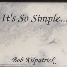 BOB KILPATRICK--IT'S SO SIMPLE Cassette Tape