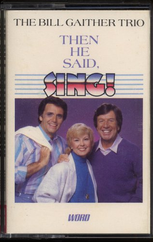 "BILL GAITHER TRIO--THEN HE SAID, ""SING!"" 1985 Cassette Tape"