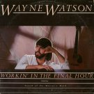 WAYNE WATSON--WORKIN' IN THE FINAL HOUR Vinyl LP