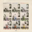 JAMES WARD--MOURNING TO DANCING Vinyl LP