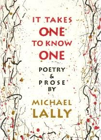 It Takes One To Know One: Poetry & Prose by Michael Lally