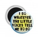 FUNNY I Do What the Voices tell me  2.25 inch Magnet Locker Refrigerator 26999188