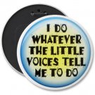 HUGE FUNNY 6 inch pinback button I Do What the Voices tell me  backpack pin