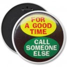 pinback button Huge FUNNY COLOSSAL 6 inch FOR A GOOD TIME backpack pin