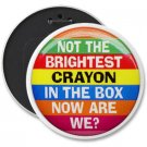 HUMOROUS COLOSSAL button pinback backpack pin 6 inch NOT THE BRIGHTEST CRAYON IN THE BOX