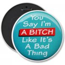 HUMOROUS COLOSSAL button pinback 6 inch backpack pin YOU SAY I'M A BITCH