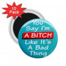 FUNNY You're Saying I'm a Bitch 10 pack of 2.25 inch Magnets Locker Party favors 27002886