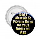 2.25 inch HUMOROUS DON'T MAKE ME GO PSYCHO pinback button backpack pin 26999204