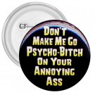 3 inch HUMOROUS DON'T MAKE ME GO PSYCHO pinback button backpack pin 26999206