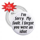 buttons pins FUNNY I FORGOT YOU WERE AN IDIOT 10 pack of 2.25 inch pinback backpack pins 26999227
