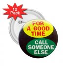 buttons FUNNY  FOR A GOOD TIME CALL SOMEONE ELSE 10 pack of 2.25 inch pinback backpack pins 26999236