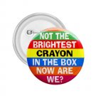 2.25 inch  Hilarious NOT THE BRIGHTEST CRAYON pinback button backpack pin 26999260