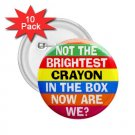 buttons Hilarious NOT THE BRIGHTEST CRAYON 10 pack of 2.25 inch pinback backpack pin 26999264