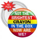 10 pack of 3 inch Hilarious NOT THE BRIGHTEST CRAYON pinback buttons backpack pins 26999266