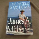 The World Is My Home a Memoir James A. Michener