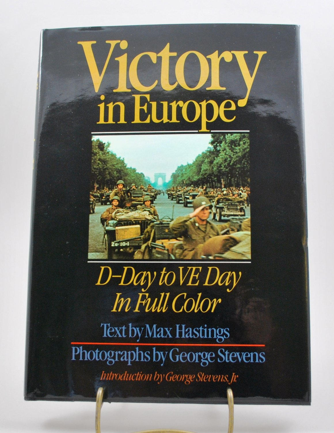 Victory in Europe by Max Hastings and George Stevens HB