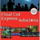 Final Cut Express Solutions by David Teague, Jason C...