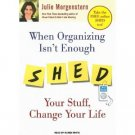 Julie Morgenstern When Organizing Isn't Enough Shed Your Stuff, Change Your Life Audiobook CD