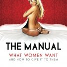 The Manual What Women Want And How To Give It To Them