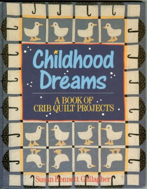 Childhood Dreams: A Book of Crib Quilt Projects