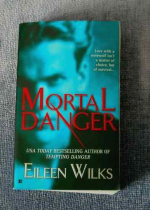 "MORTAL DANGER by Eileen Wilks-�""WEREWOLF LOVE""� NEW!"