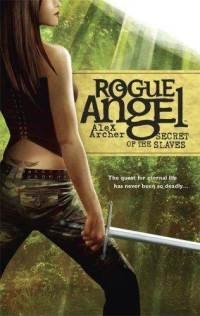 Secret of the Slaves **Rogue Angel, Book 8** A ARCHER !