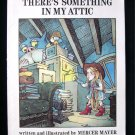 There's Something in My Attic Mercer Mayer First Ed