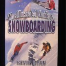 The Illustrated Guide to Snowboarding Kevin Ryan 1998