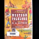 A Treasury of Western Folklore West Ballads Songs Tales
