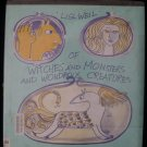 Of Witches and Monsters and Wondrous Creatures HC Weil