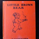 Little Brown Bear Elizabeth Upham Marjorie Hartwell HC