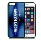 Be Strong Christian Fits iPhone 6 Cover JESUS Free Ship Cell Soft Rubber Faith