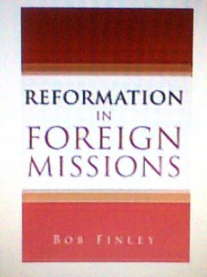 Book Reformation in Foreign Missions by Bob Finley new
