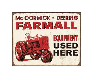 International Harvester - McCormick Deering Farmall Equipment Used Here Tin Sign